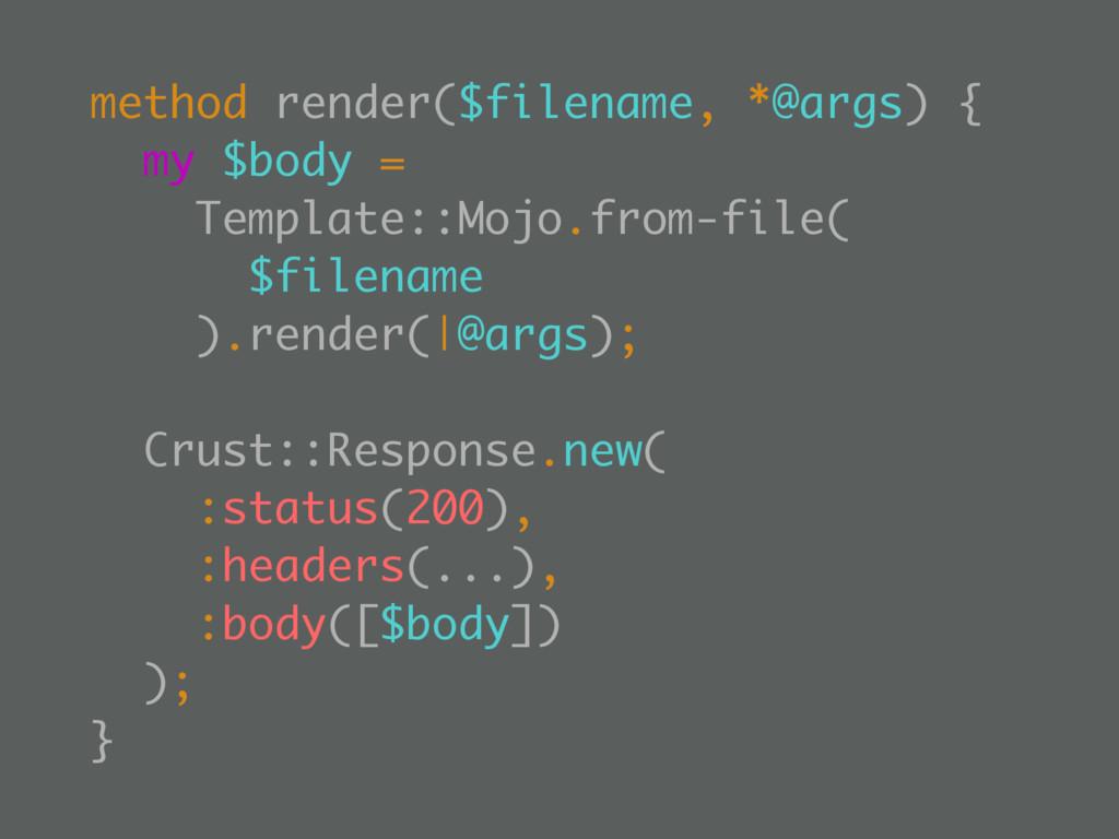 method render($filename, *@args) { my $body = T...