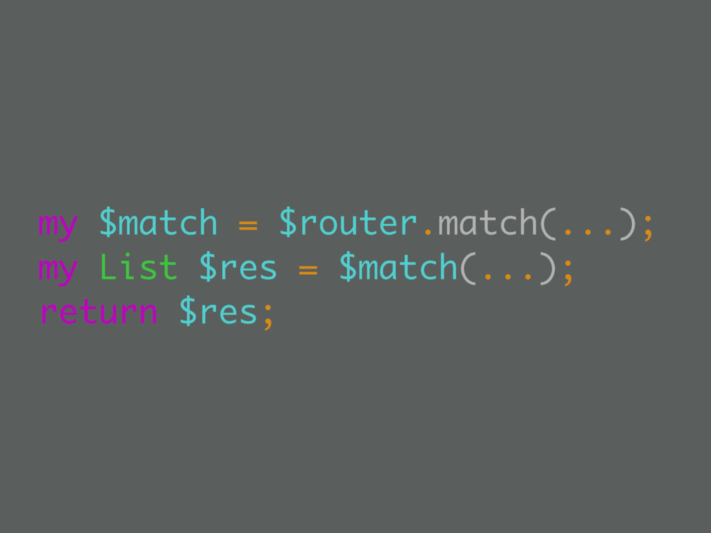my $match = $router.match(...); my List $res = ...