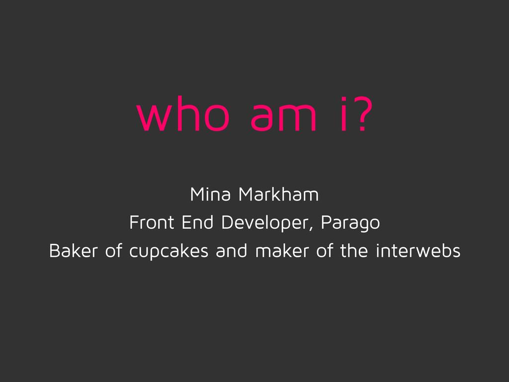 Mina Markham Front End Developer, Parago Baker ...