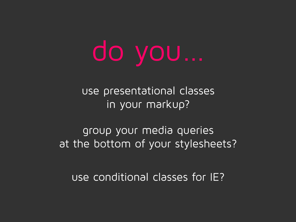 use presentational classes in your markup? do y...