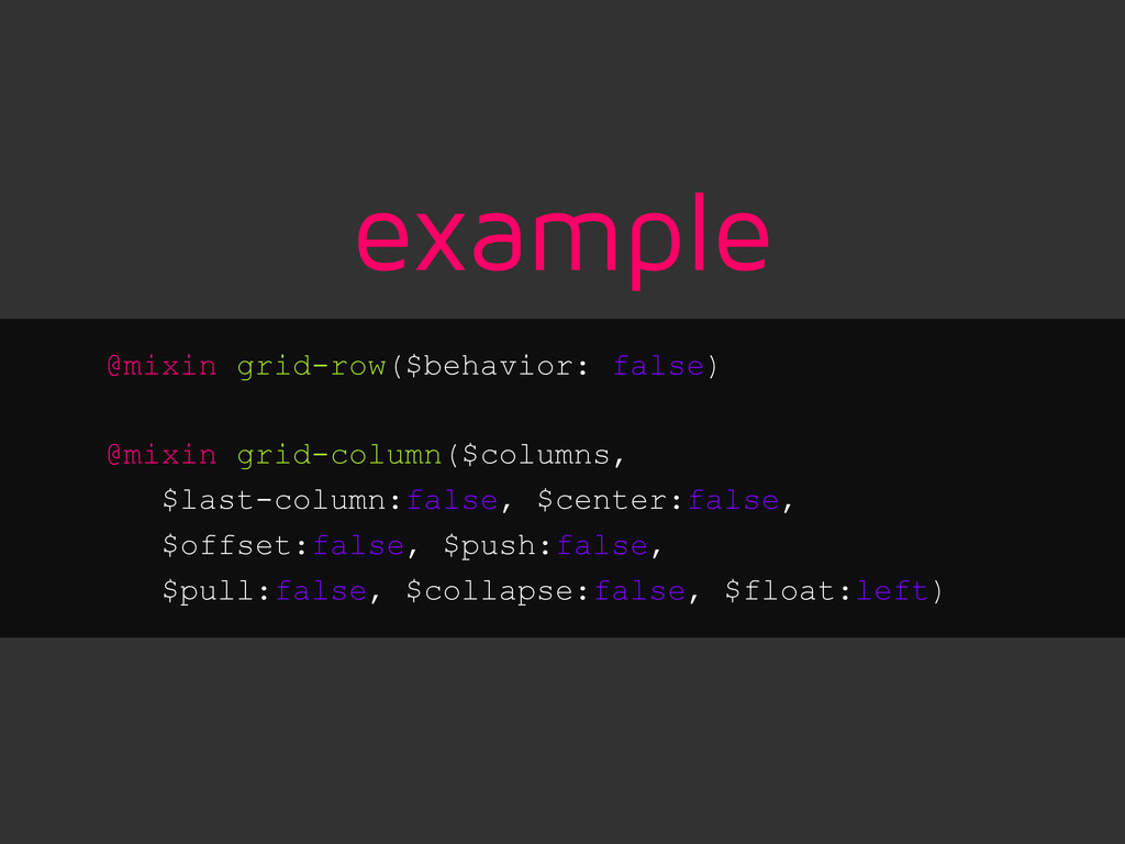 example @mixin grid-row($behavior: false) @mixi...