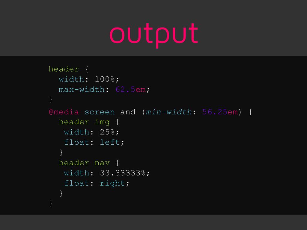 output header { width: 100%; max-width: 62.5em;...