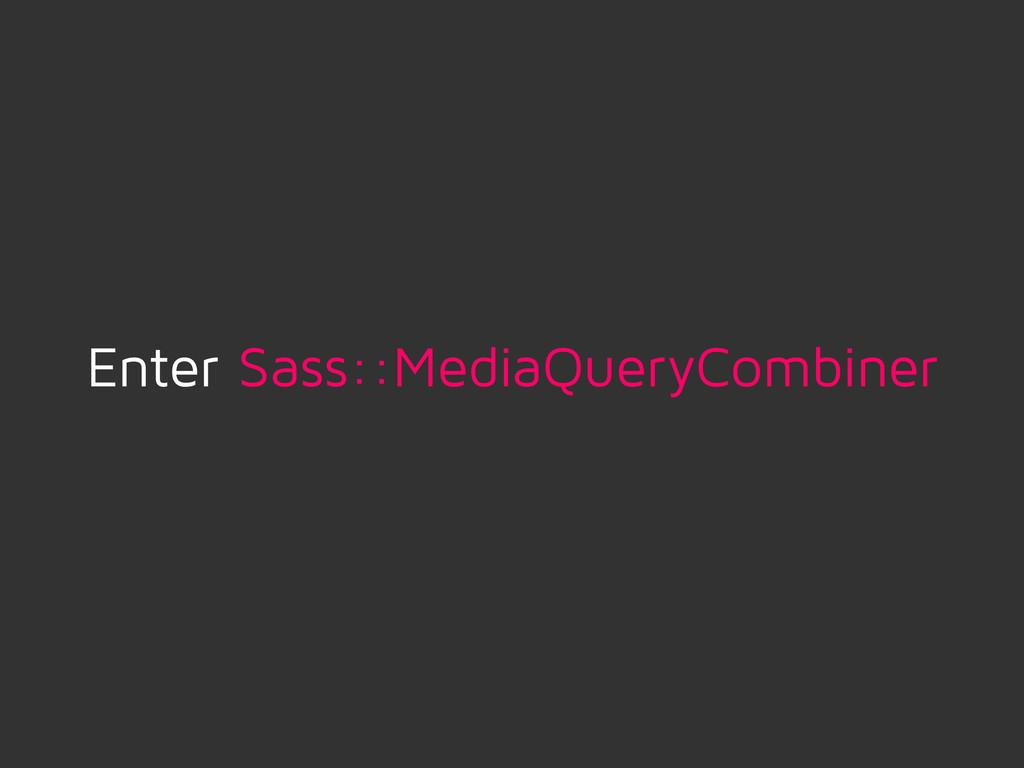 Enter Sass::MediaQueryCombiner
