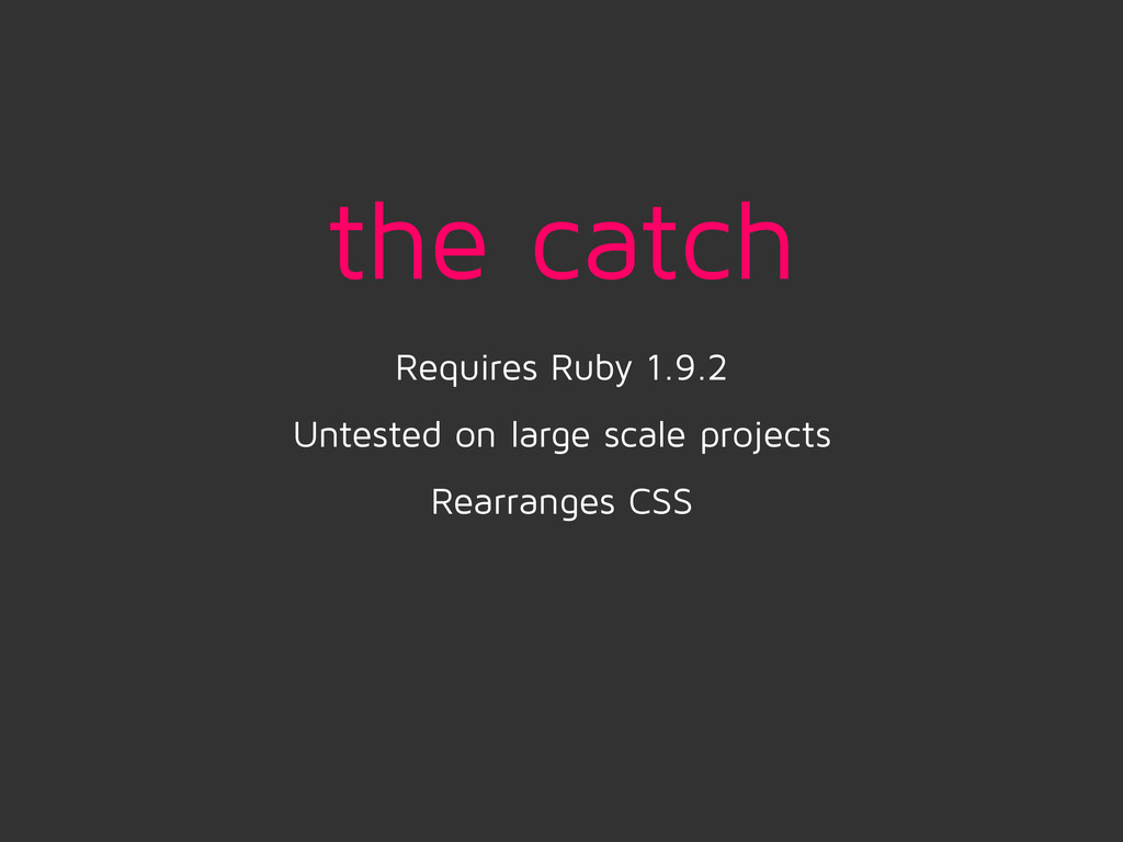 the catch Requires Ruby 1.9.2 Untested on large...