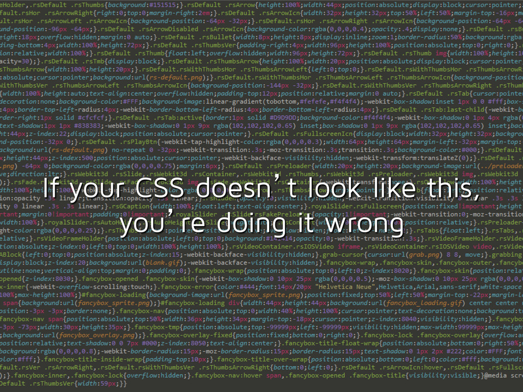 If your CSS doesn't look like this, you're doin...