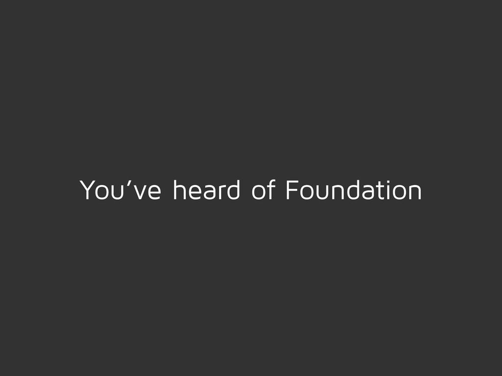 You've heard of Foundation