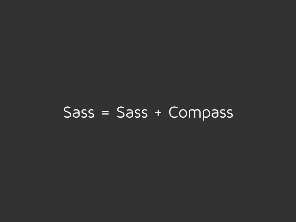 Sass = Sass + Compass