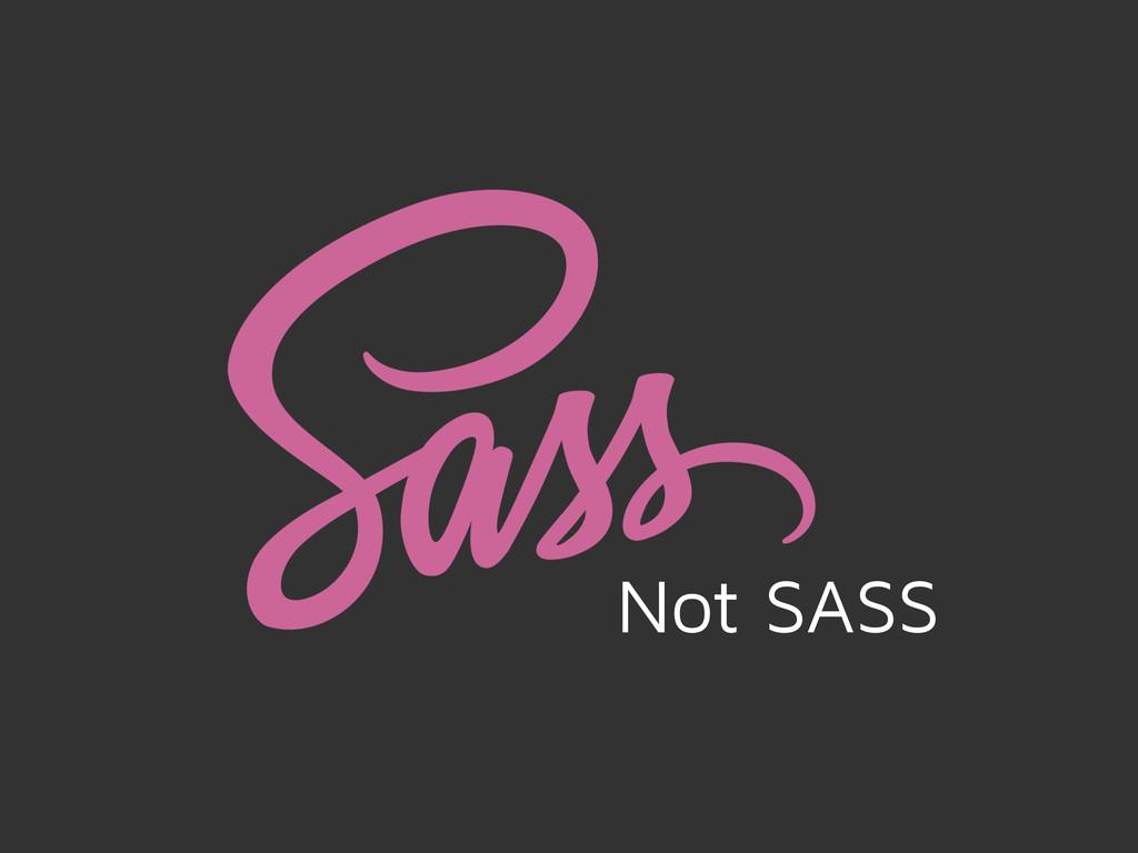 Not SASS