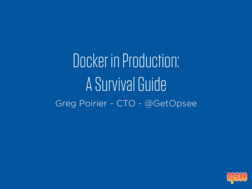 Docker in Production: A Survival Guide Greg Poi...