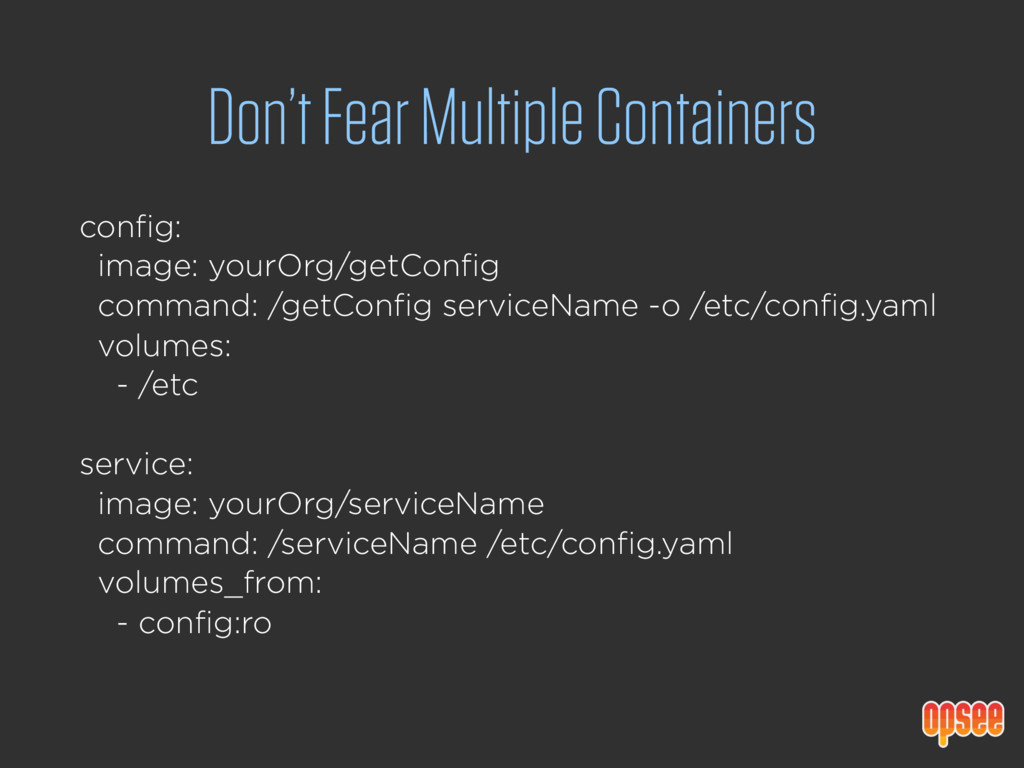 Don't Fear Multiple Containers config: image: ...
