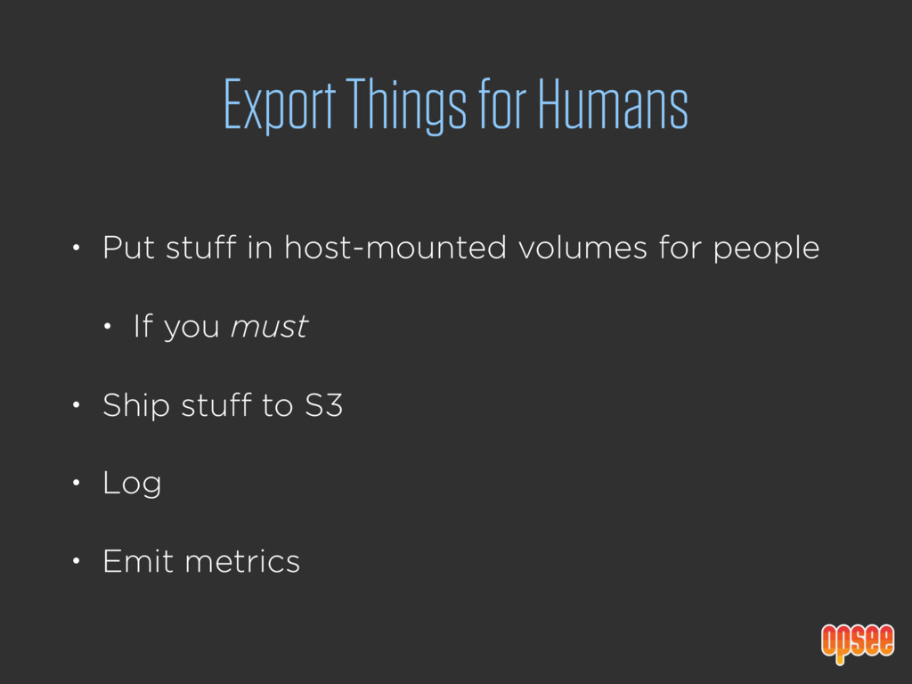 Export Things for Humans • Put stuff in host-mo...