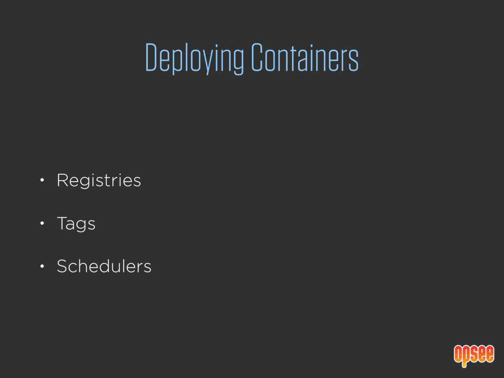 Deploying Containers • Registries • Tags • Sche...