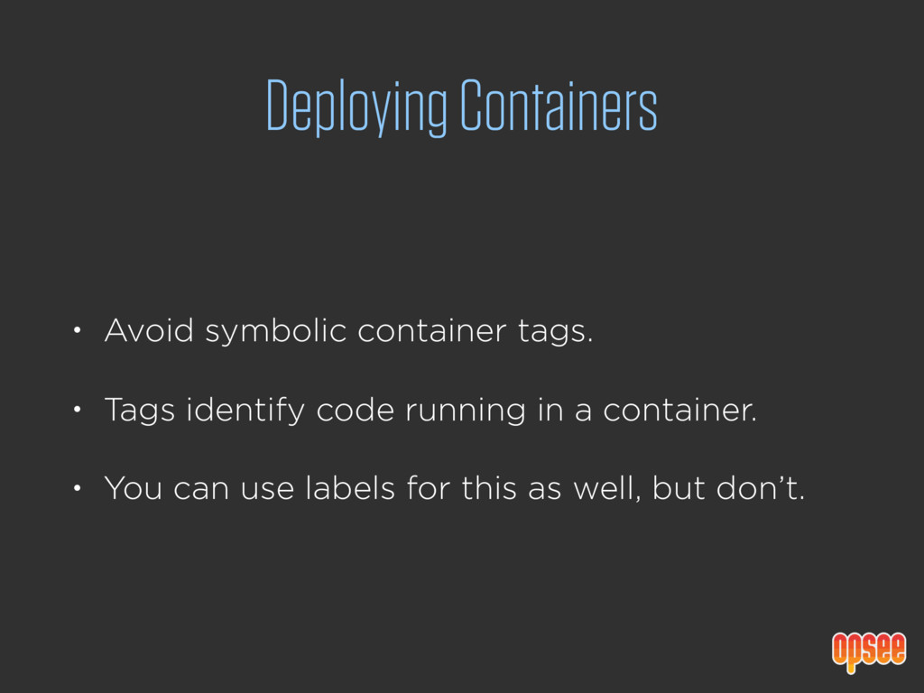 Deploying Containers • Avoid symbolic container...