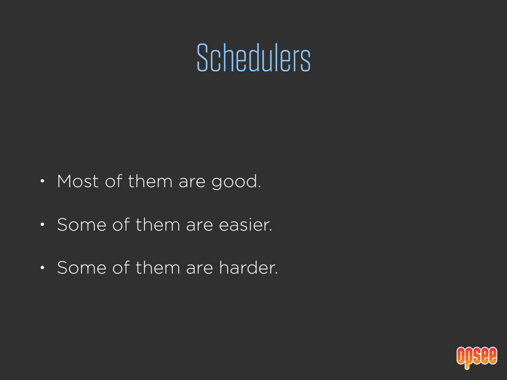 Schedulers • Most of them are good. • Some of t...