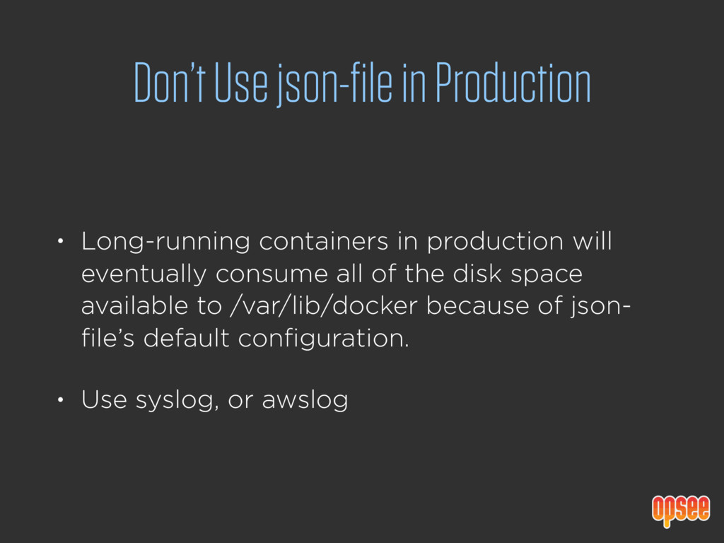 Don't Use json-file in Production • Long-runnin...