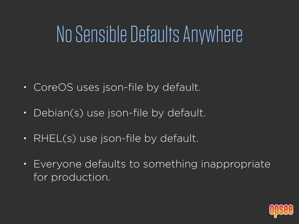 No Sensible Defaults Anywhere • CoreOS uses jso...