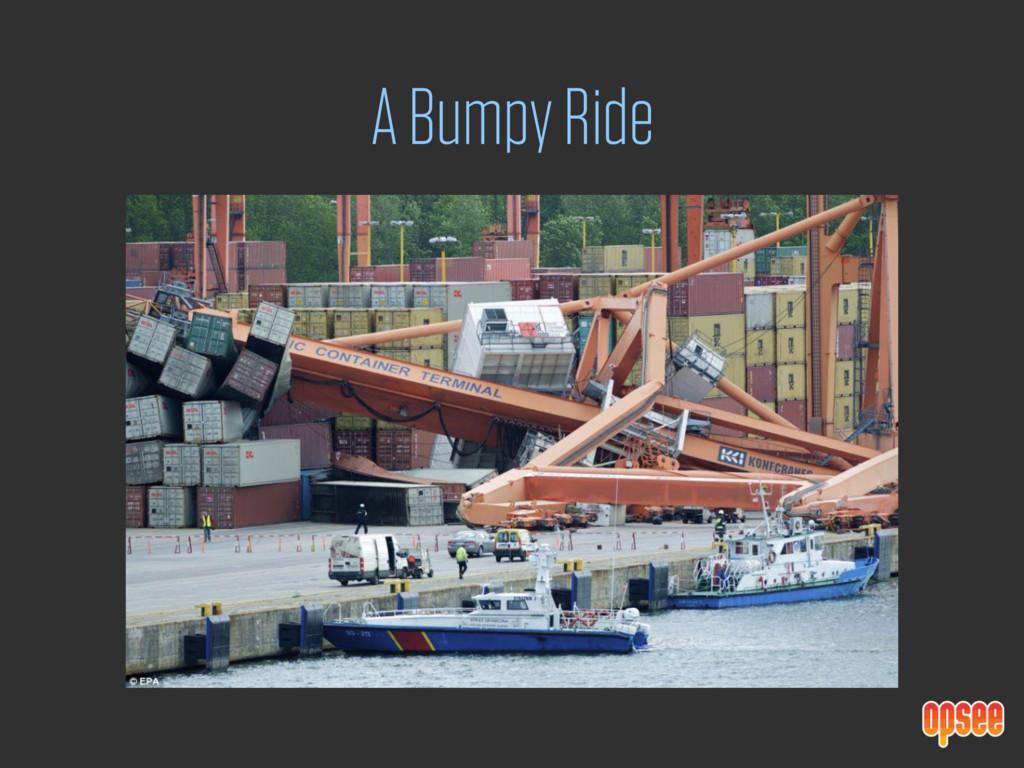 A Bumpy Ride