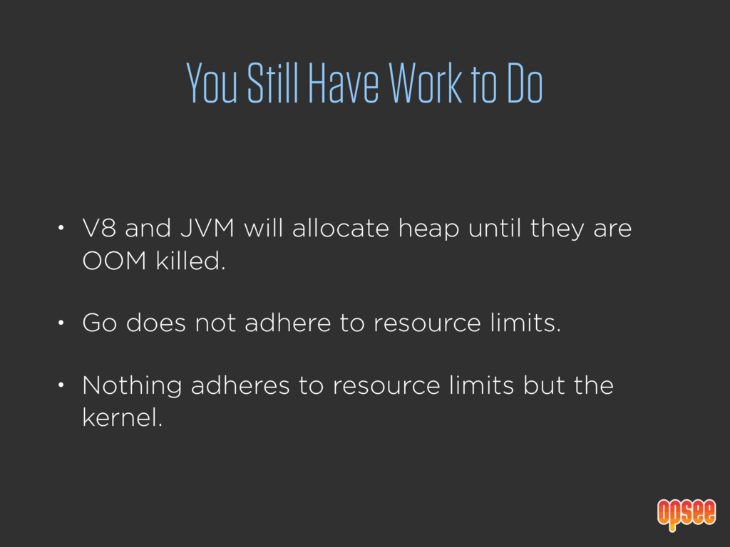 You Still Have Work to Do • V8 and JVM will all...
