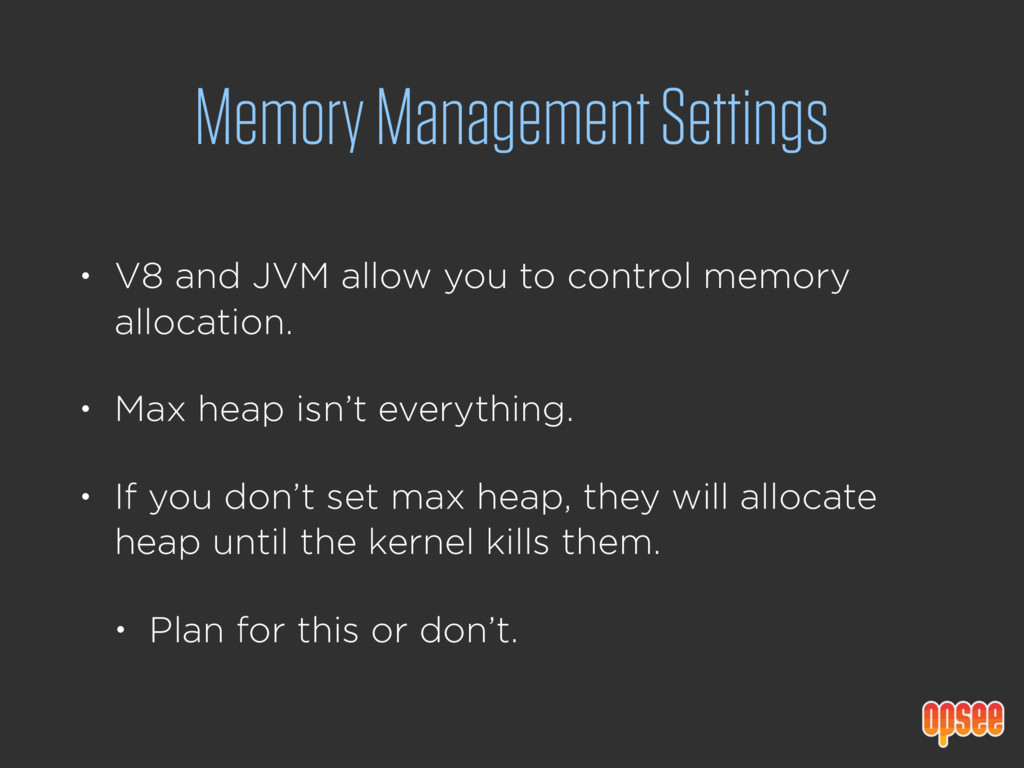 Memory Management Settings • V8 and JVM allow y...
