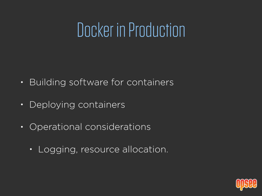 Docker in Production • Building software for co...