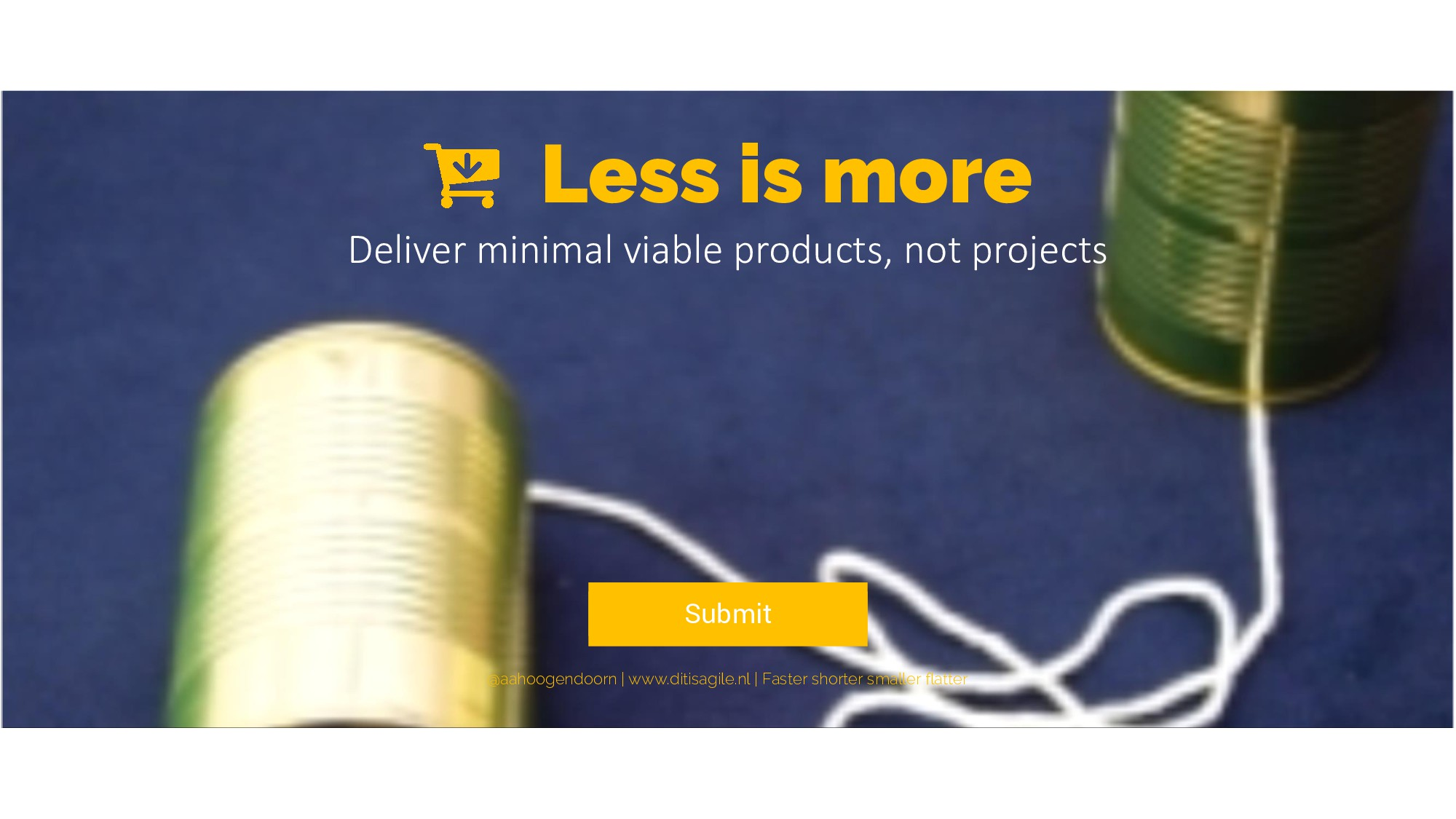 Less is more Deliver minimal viable products, n...