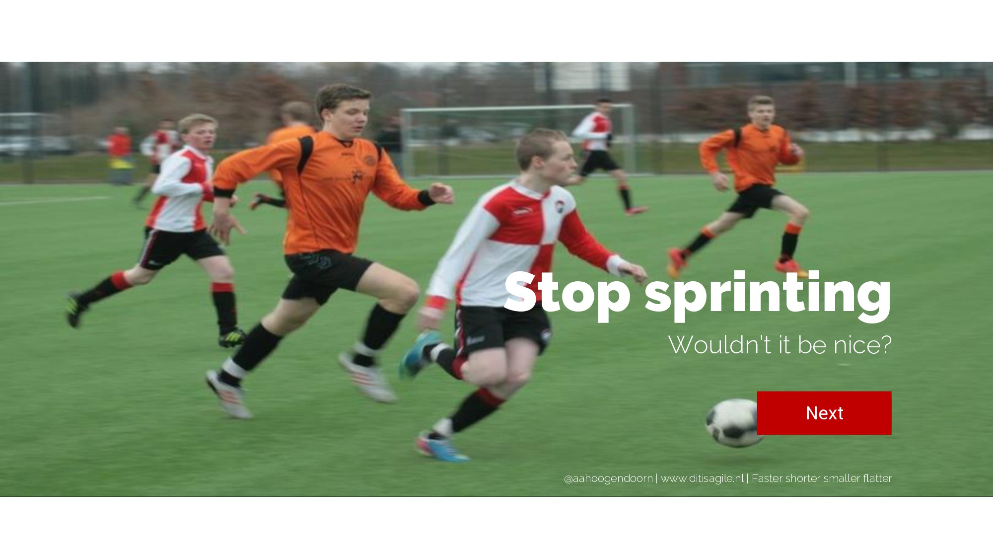 Stop sprinting Wouldn't it be nice? @aahoogendo...