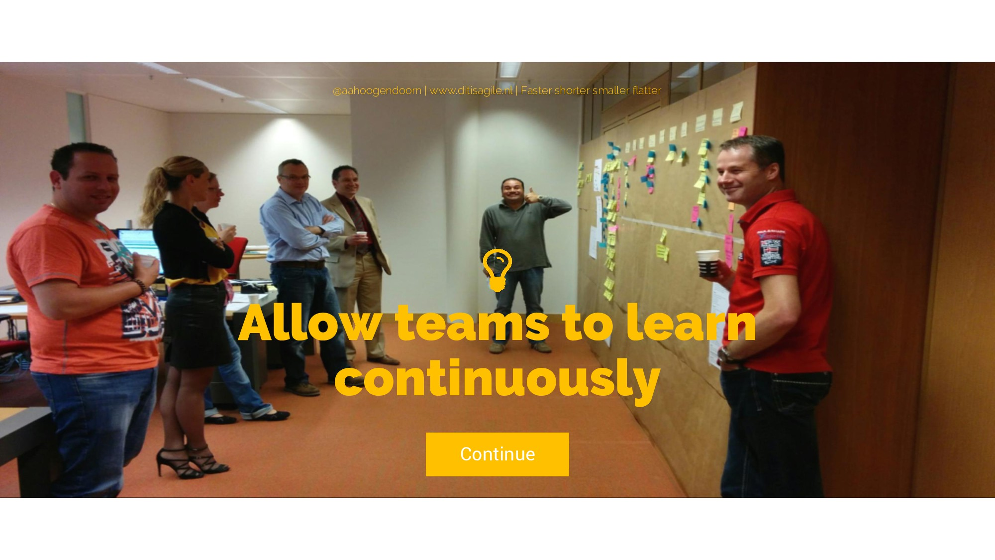 Allow teams to learn continuously Continue @aah...