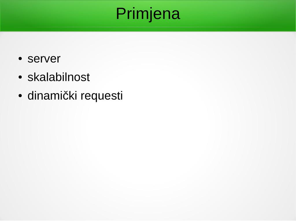 Primjena ● server ● skalabilnost ● dinamički re...