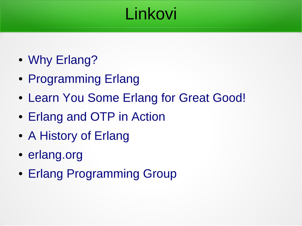 Linkovi ● Why Erlang? ● Programming Erlang ● Le...