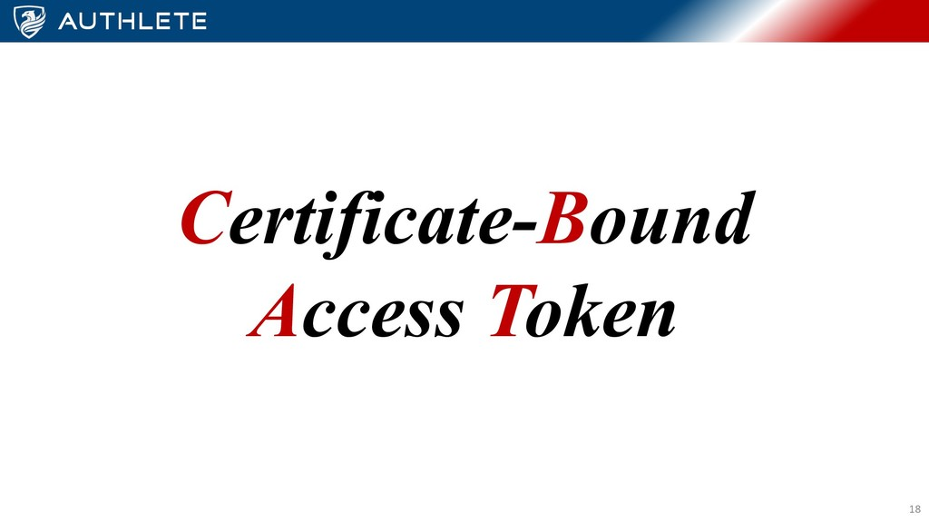 Certificate-Bound Access Token 18