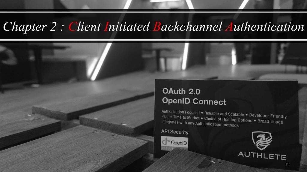 25 Chapter 2 : Client Initiated Backchannel Aut...