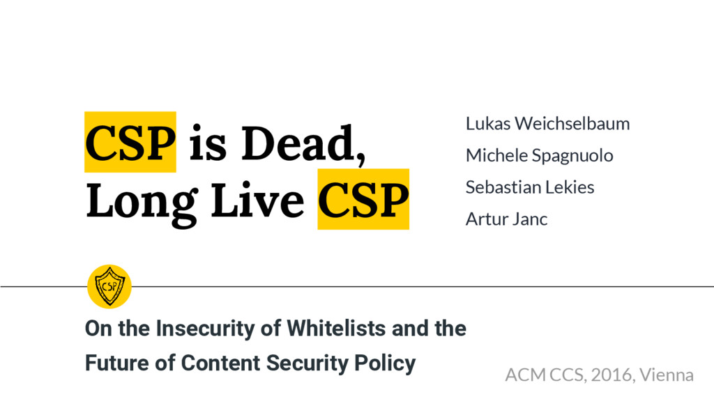 CSP is Dead, Long Live CSP On the Insecurity of...