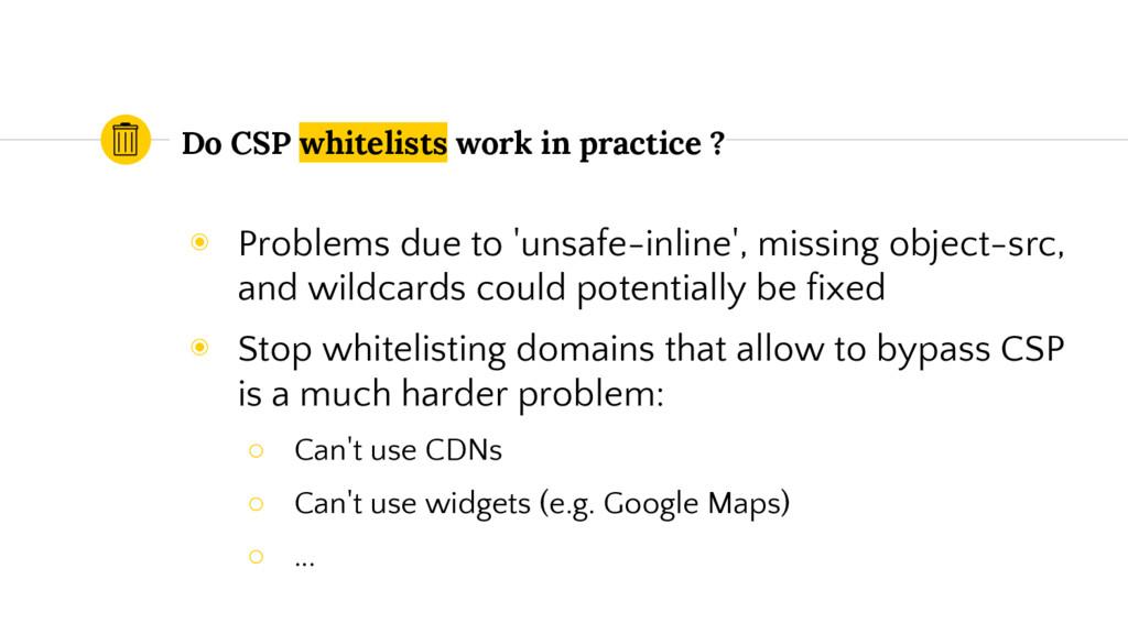 Do CSP whitelists work in practice ? ◉ Problems...