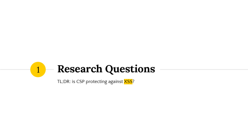 Research Questions TL;DR: is CSP protecting aga...