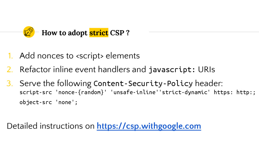 How to adopt strict CSP ? 1. Add nonces to <scr...