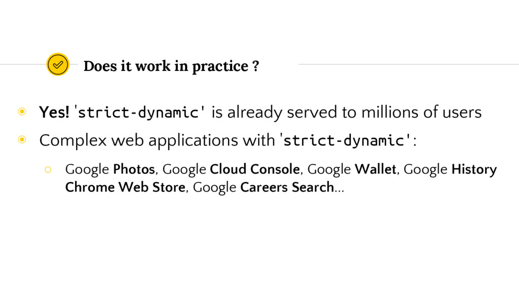 Does it work in practice ? ◉ Yes! 'strict-dynam...