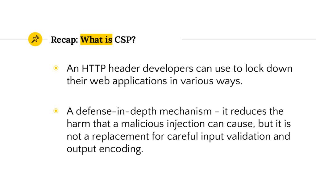 Recap: What is CSP? ◉ An HTTP header developers...