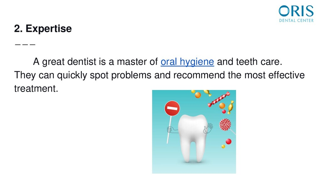 2. Expertise A great dentist is a master of ora...