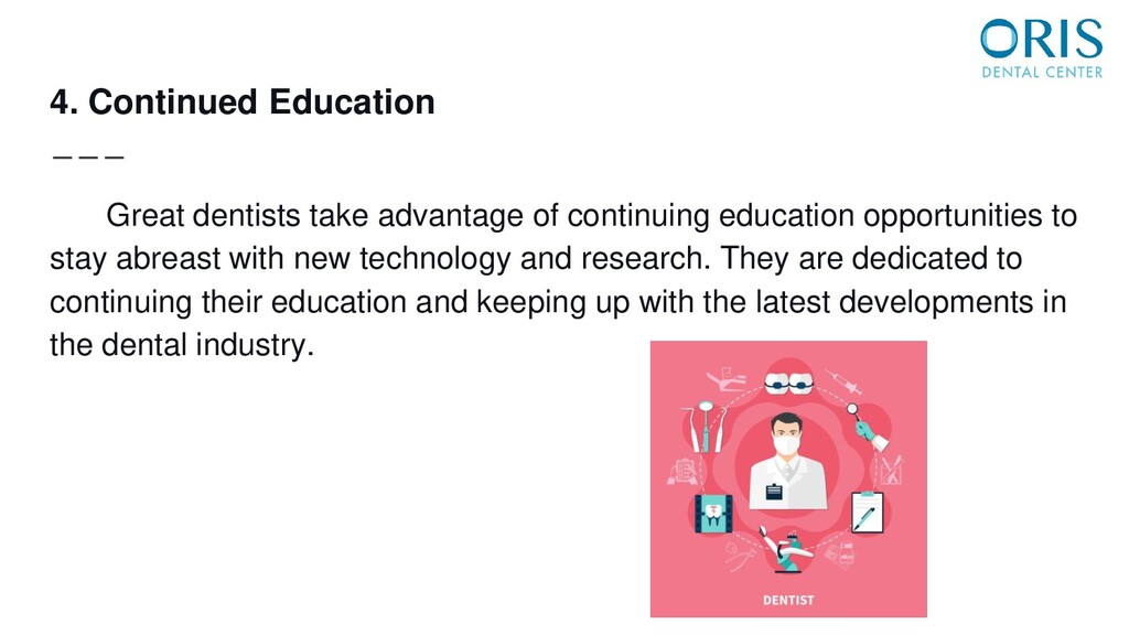 4. Continued Education Great dentists take adva...