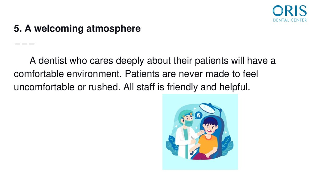 5. A welcoming atmosphere A dentist who cares d...
