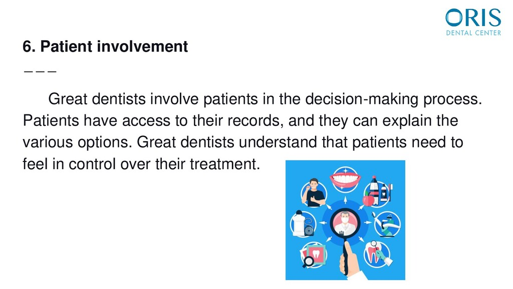 6. Patient involvement Great dentists involve p...