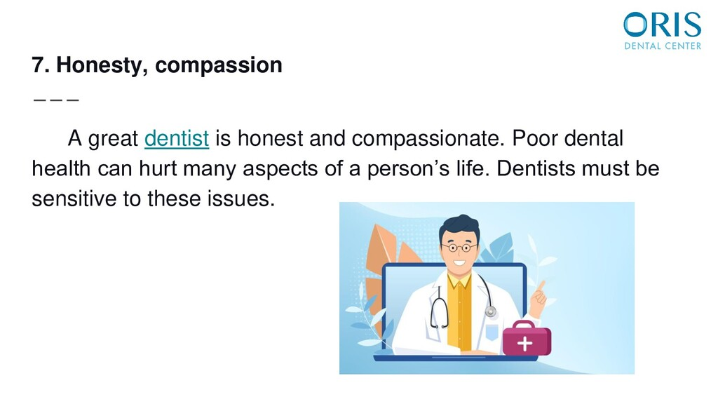 7. Honesty, compassion A great dentist is hones...