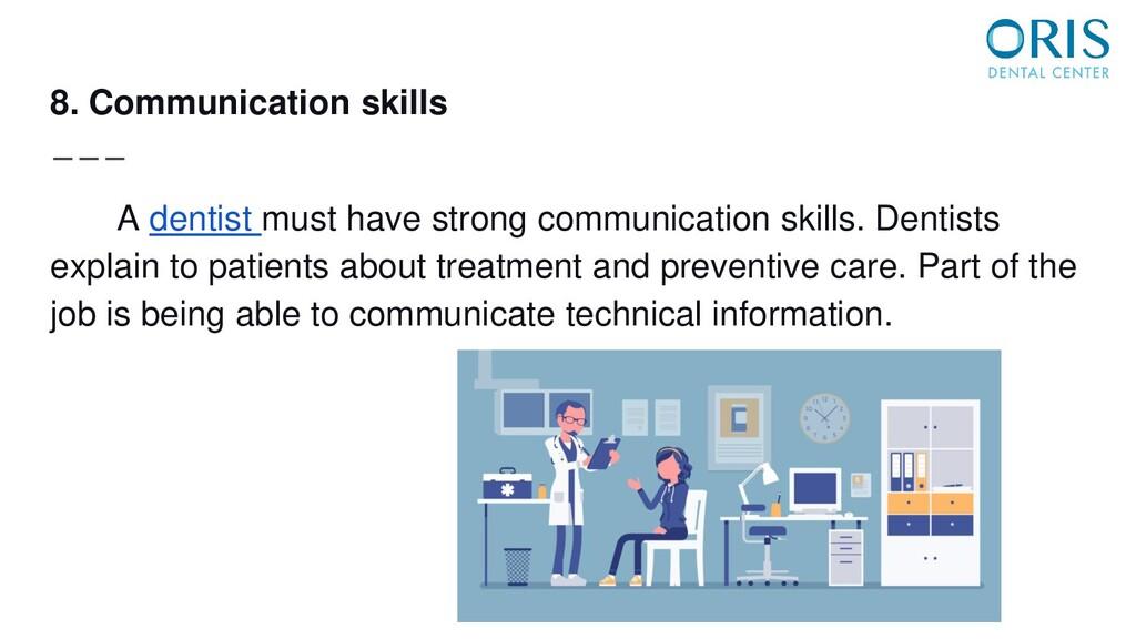 8. Communication skills A dentist must have str...