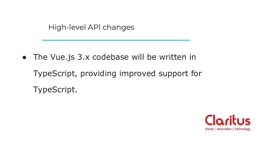 High-level API changes ● The Vue.js 3.x codebas...