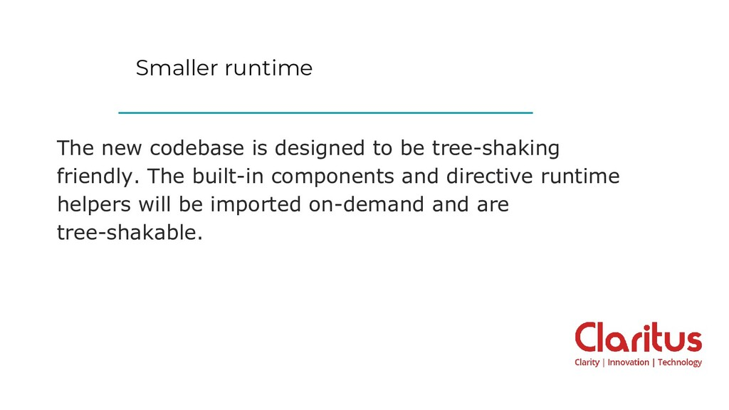 Smaller runtime The new codebase is designed to...