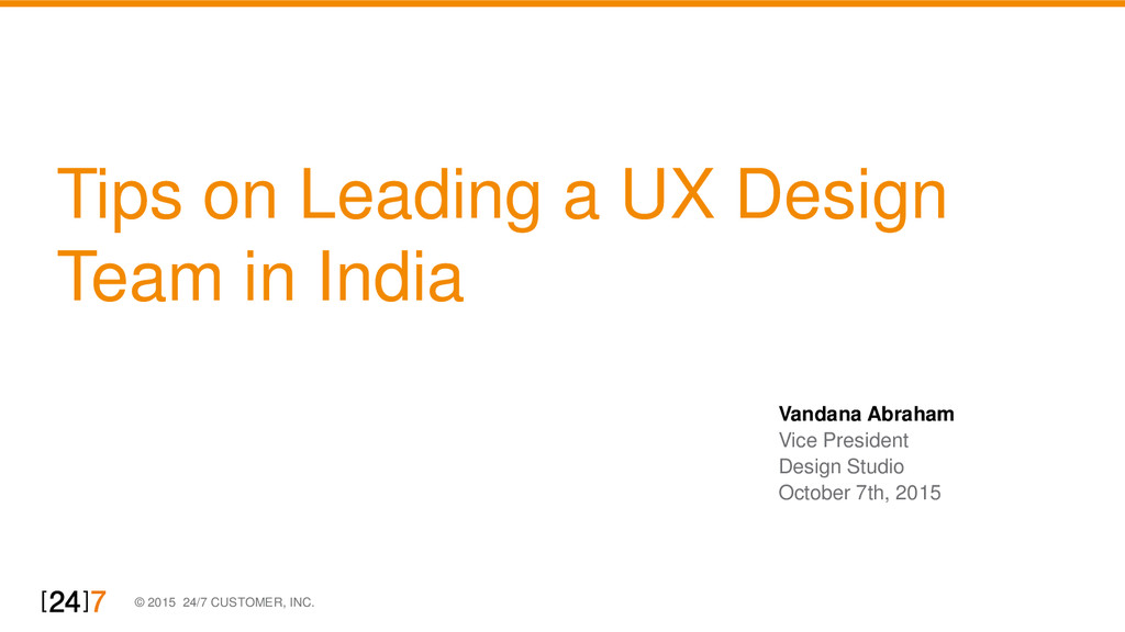 © 2015 24/7 CUSTOMER, INC. Tips on Leading a UX...