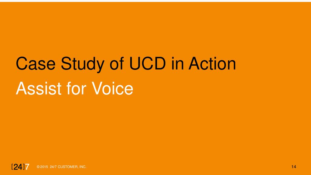 © 2015 24/7 CUSTOMER, INC. 14 Case Study of UCD...