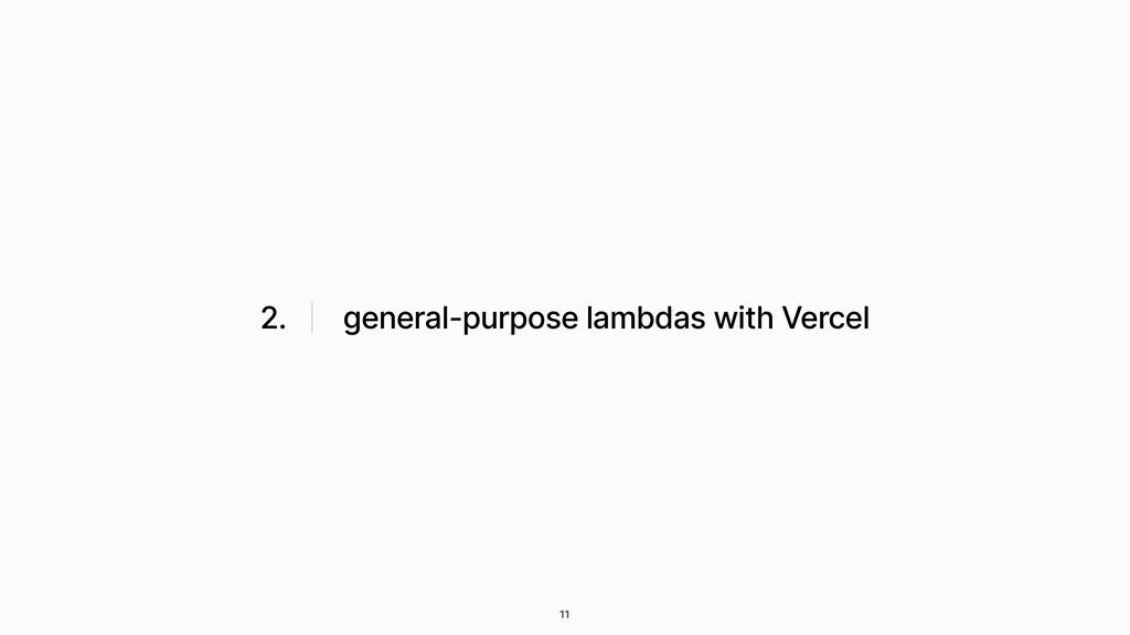 2. general-purpose lambdas with Vercel 11