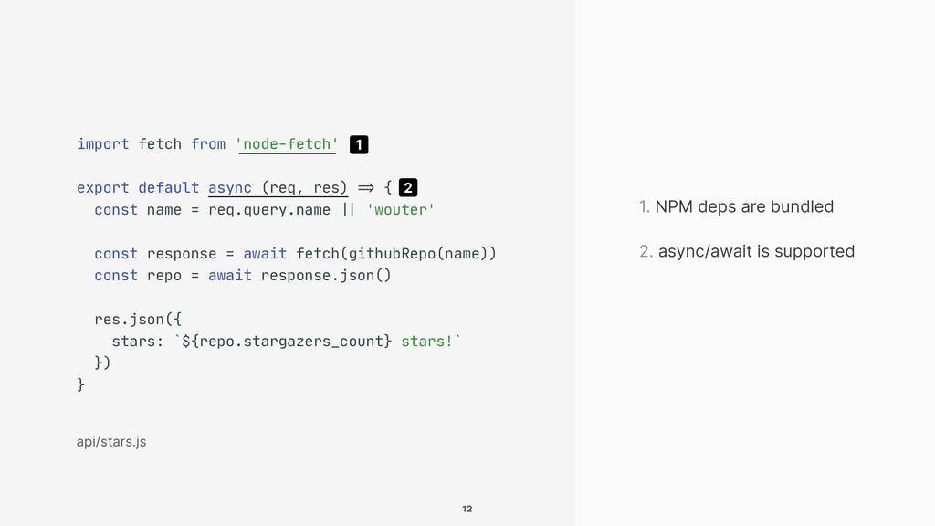 1. NPM deps are bundled import fetch from 'node...