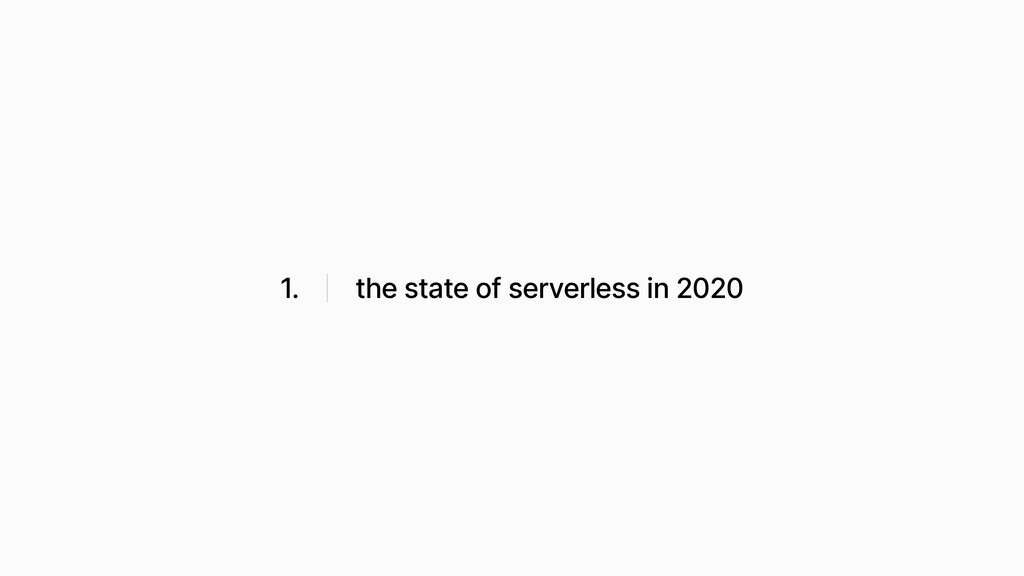 1. the state of serverless in 2020